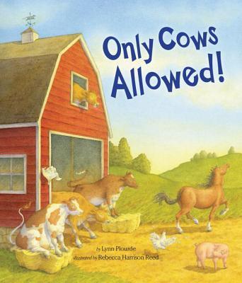 Only Cows Allowed By Plourde, Lynn/ Reed, Rebecca Harrison (ILT)